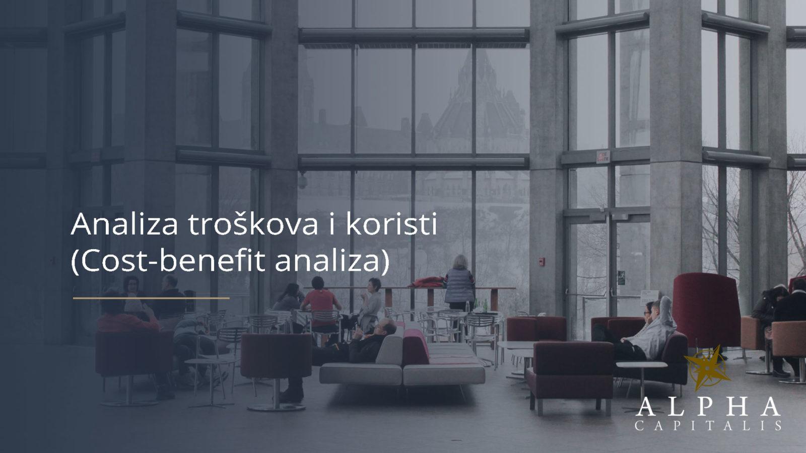 Analiza troskova i koristi Cost benefit analiza - Analiza troškova i koristi (Cost-benefit analiza)