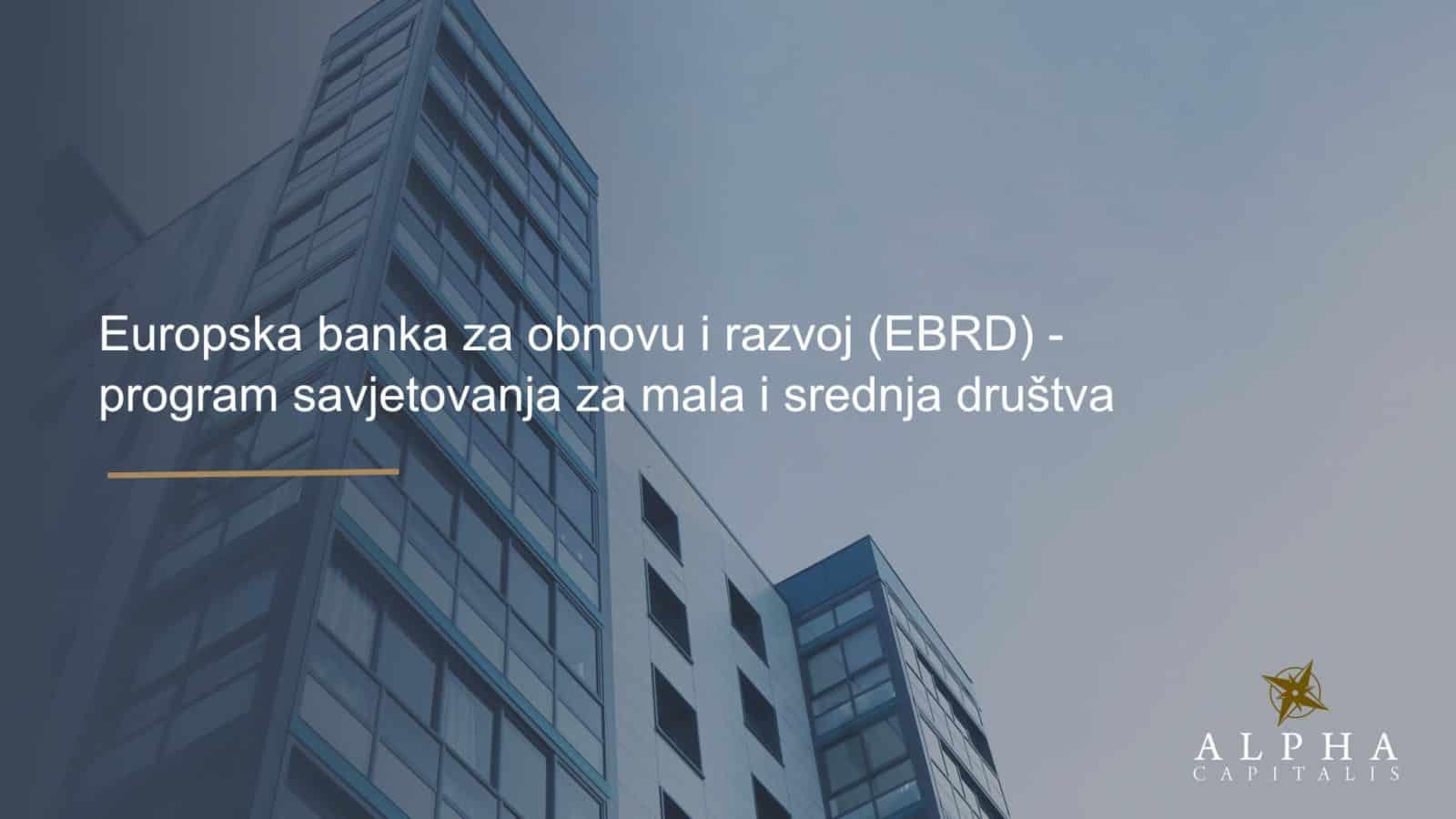 Europska banka za obnovu i razvoj EBRD program savjetovanja za mala i srednja drustva 1 - Europska banka za obnovu i razvoj (EBRD) - program savjetovanja za mala i srednja društva