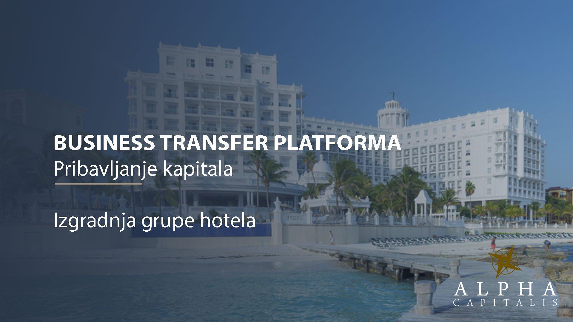 Business-transfer-platforma-pribavljanje-kapitala-izgradnja-grupe-hotela
